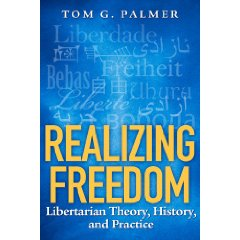 Dr. Tom Palmer's Realizing Freedom, Libertarian Theory, History, And PRactice